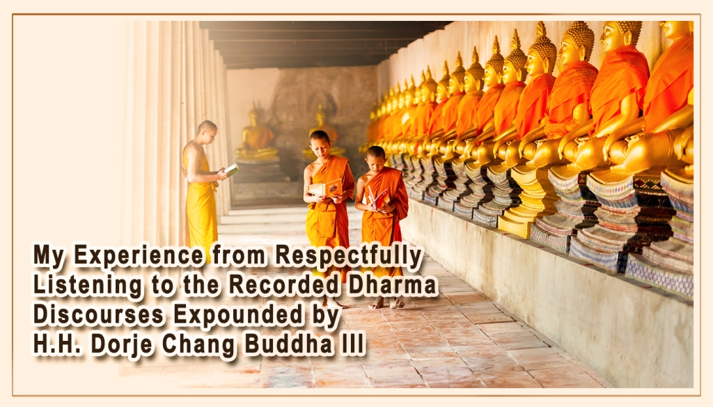My Experience from Respectfully Listening to the Recorded Dharma Discourses Expounded by H.H. Dorje Chang Buddha III